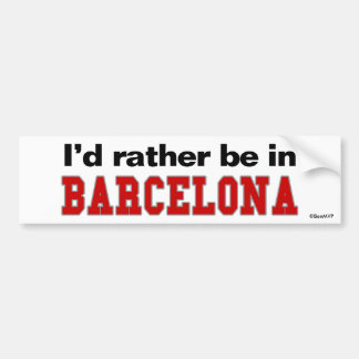 I'd Rather Be In Barcelona Bumper Sticker