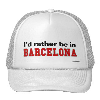 I'd Rather Be In Barcelona Cap