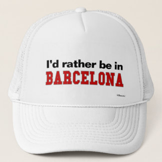 I'd Rather Be In Barcelona Trucker Hat