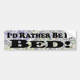 I'd Rather Be In Bed - Bumper Sticker