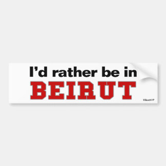 I'd Rather Be In Beirut Bumper Sticker