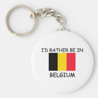I'd rather be in Belgium Key Ring