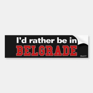 I'd Rather Be In Belgrade Bumper Sticker