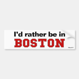 I'd Rather Be In Boston Bumper Sticker