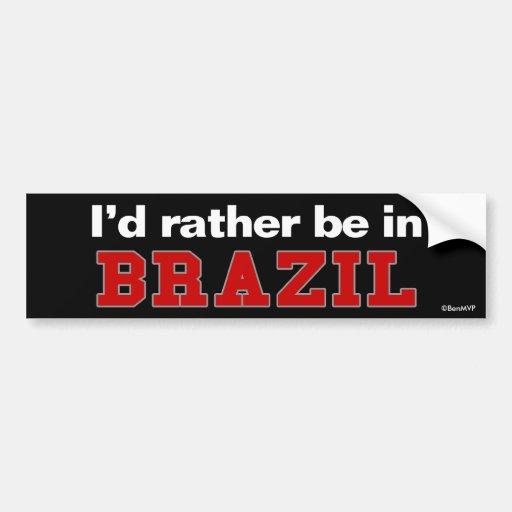 I'd Rather Be In Brazil Bumper Sticker