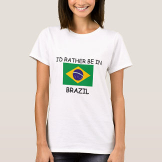 I'd rather be in Brazil T-Shirt