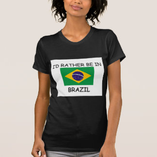 I'd rather be in Brazil Tees