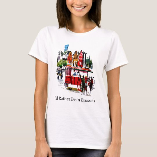 I'd Rather Be in Brussels T-Shirt