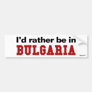 I'd Rather Be In Bulgaria Bumper Sticker