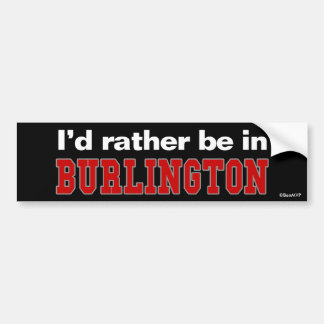 I'd Rather Be In Burlington Bumper Sticker
