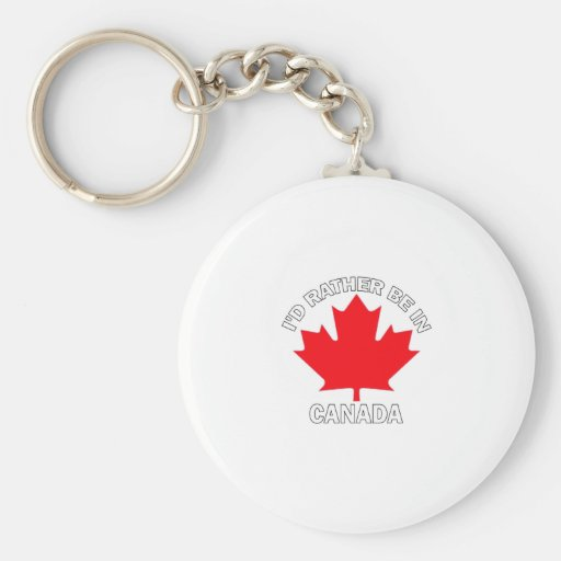 I'd Rather Be in Canada Key Chains