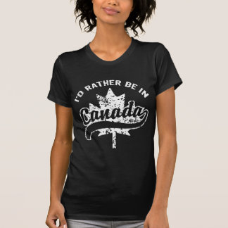 I'd rather be in Canada Tees