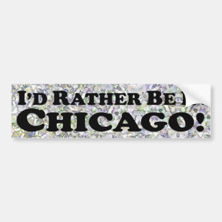 I'd Rather Be In Chicago - Bumper Sticker
