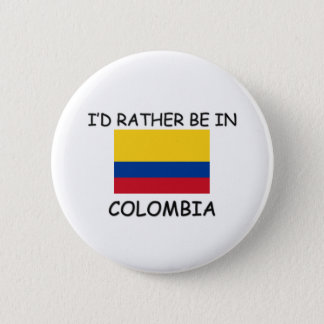 I'd rather be in Colombia 6 Cm Round Badge