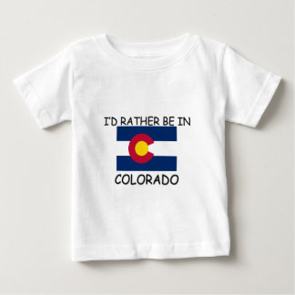 I'd rather be in Colorado Baby T-Shirt