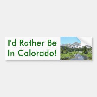 I'd Rather Be In Colorado! Bumper Sticker