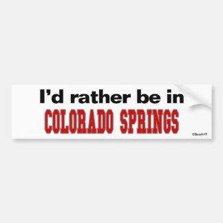 I'd Rather Be In Colorado Springs Bumper Sticker