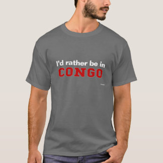 I'd Rather Be In Congo T-Shirt