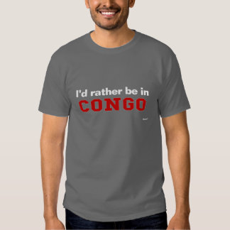 I'd Rather Be In Congo Tees