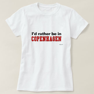 I'd Rather Be In Copenhagen T-Shirt