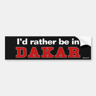 I'd Rather Be In Dakar Bumper Sticker