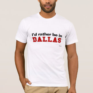 I'd Rather Be In Dallas T-Shirt