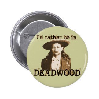I'd Rather Be in Deadwood 6 Cm Round Badge
