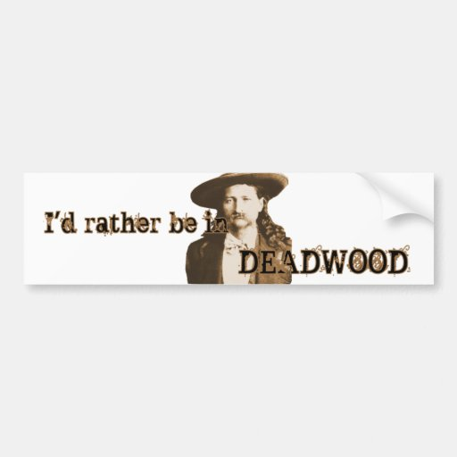 I'd Rather Be in Deadwood Bumper Stickers
