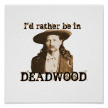 I'd rather be in Deadwood Posters