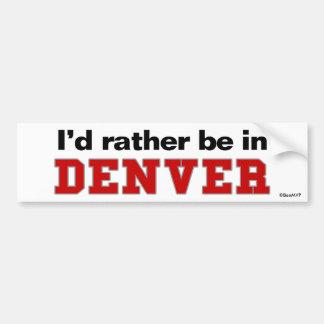 I'd Rather Be In Denver Bumper Sticker