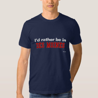 I'd Rather Be In Des Moines T Shirts