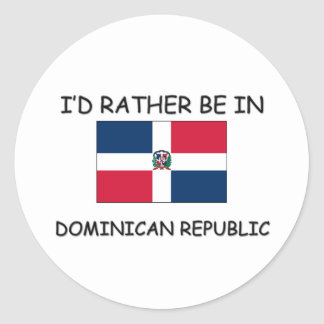I'd rather be in Dominican Republic Round Sticker