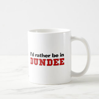 I'd Rather Be In Dundee Coffee Mug