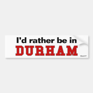 I'd Rather Be In Durham Bumper Sticker