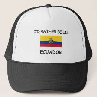 I'd rather be in Ecuador Trucker Hat
