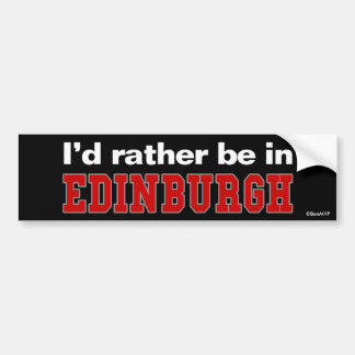 I'd Rather Be In Edinburgh Bumper Sticker