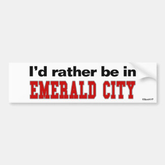 I'd Rather Be In Emerald City Bumper Sticker