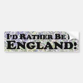 I'd Rather Be In England - Bumper Sticker