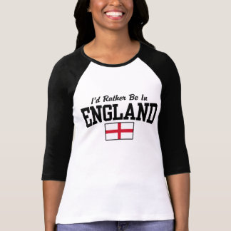 I'd Rather Be In England T-shirts