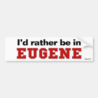 I'd Rather Be In Eugene Bumper Sticker