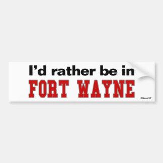 I'd Rather Be In Fort Wayne Bumper Sticker