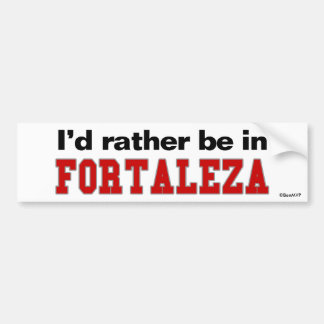 I'd Rather Be In Fortaleza Bumper Sticker