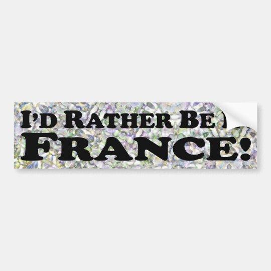 i'd Rather Be In France - Bumper Sticker