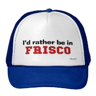 I'd Rather Be In Frisco Trucker Hats