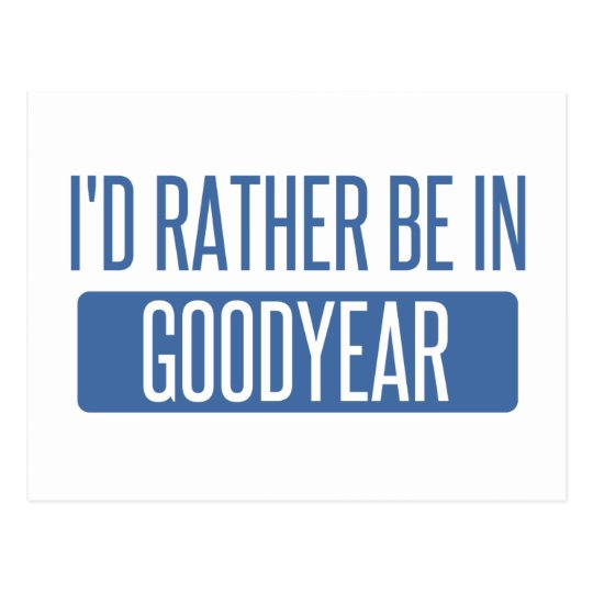 I'd rather be in Goodyear Postcard