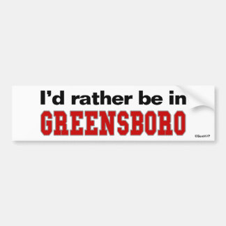 I'd Rather Be In Greensboro Bumper Sticker