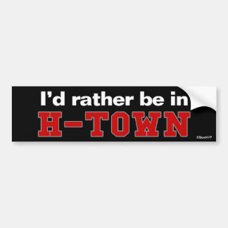 I'd Rather Be In H-Town Bumper Sticker