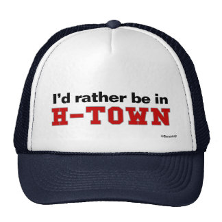 I'd Rather Be In H-Town Trucker Hat