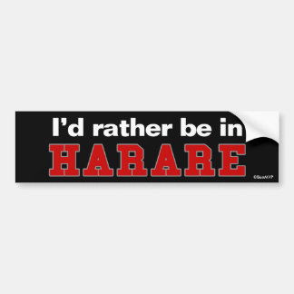 I'd Rather Be In Harare Bumper Sticker