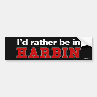 I'd Rather Be In Harbin Bumper Sticker